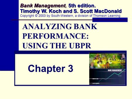 ANALYZING BANK PERFORMANCE: USING THE UBPR Chapter 3 Bank Management 5th edition. Timothy W. Koch and S. Scott MacDonald Bank Management, 5th edition.
