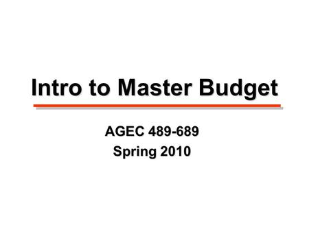 Intro to Master Budget AGEC 489-689 Spring 2010. Some Conclusions…. Indicators of growth/survival:Indicators of growth/survival: –Increasing liquidity.