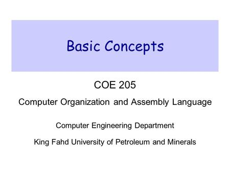 Basic Concepts COE 205 Computer Organization and Assembly Language