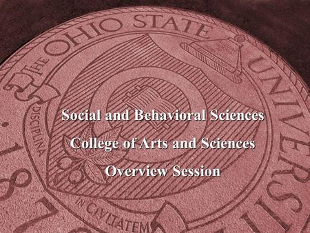 Social and Behavioral Sciences College of Arts and Sciences Overview Session.
