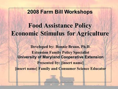 Developed by: Bonnie Braun, Ph.D. Extension Family Policy Specialist University of Maryland Cooperative Extension Presented by: [insert name] [insert name]