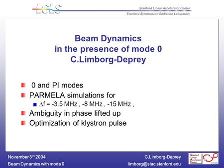 C.Limborg-Deprey Beam Dynamics with mode November 3 rd 2004 Beam Dynamics in the presence of mode 0 C.Limborg-Deprey 0 and PI.