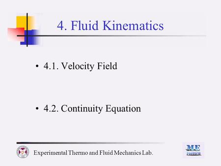 Experimental Thermo and Fluid Mechanics Lab. 4. Fluid Kinematics 4.1. Velocity Field 4.2. Continuity Equation.