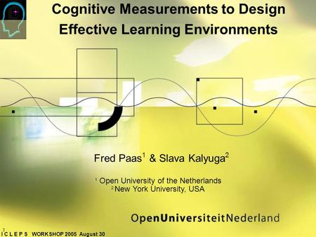 Cognitive Measurements to Design Effective Learning Environments 1 Open University of the Netherlands 2 New York University, USA Fred Paas 1 & Slava Kalyuga.
