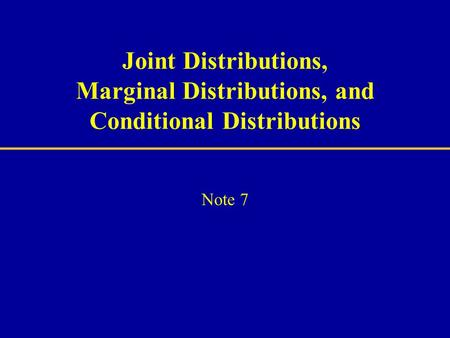 Joint Distributions, Marginal Distributions, and Conditional Distributions Note 7.