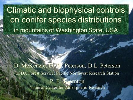 Climatic and biophysical controls on conifer species distributions in mountains of Washington State, USA D. McKenzie, D. W. Peterson, D.L. Peterson USDA.