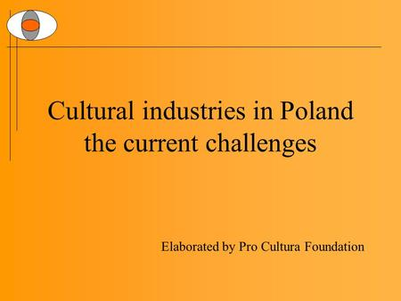 Cultural industries in Poland the current challenges Elaborated by Pro Cultura Foundation.