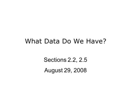 What Data Do We Have? Sections 2.2, 2.5 August 29, 2008.