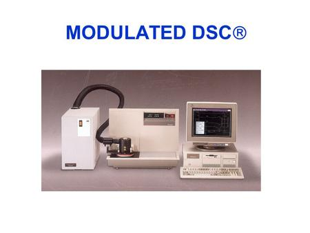 MODULATED DSC . WHAT IS MDSC  ? l In MDSC®, a sinusoidal heating profile is overlaid on the standard linear ramp l From this experiment, the standard.