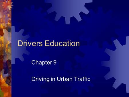 Drivers Education Chapter 9 Driving in Urban Traffic.
