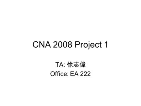 CNA 2008 Project 1 TA: 徐志偉 Office: EA 222. 2 Grading policy: Total (100%) Report (20%) Socket Programming: (80%) –Basic (60%) –Advanced (20%)