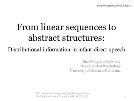 From linear sequences to abstract structures: Distributional information in infant-direct speech Hao Wang & Toby Mintz Department of Psychology University.