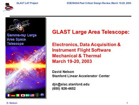 GLAST LAT ProjectDOE/NASA Peer Critical Design Review, March 19-20, 2003 D. Nelson 1 GLAST Large Area Telescope: Electronics, Data Acquisition & Instrument.