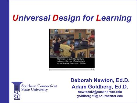 Universal Design for Learning Deborah Newton, Ed.D. Adam Goldberg, Ed.D.