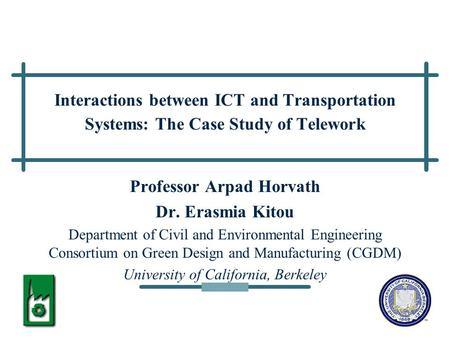 1 Interactions between ICT and Transportation Systems: The Case Study of Telework Professor Arpad Horvath Dr. Erasmia Kitou Department of Civil and Environmental.