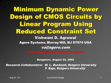 Aug 23, '021Low-Power Design Minimum Dynamic Power Design of CMOS Circuits by Linear Program Using Reduced Constraint Set Vishwani D. Agrawal Agere Systems,
