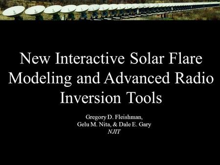Advances in Plasma Astrophysics, Giardini-Naxos, 6-10 Sept. 2010 3D Modeling of Solar Flaring Loops New Interactive Solar Flare Modeling and Advanced Radio.