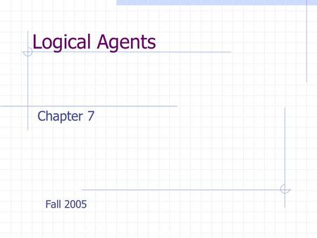 Logical Agents Copyright, 1996 © Dale Carnegie & Associates, Inc. Chapter 7 Fall 2005.