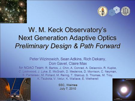W. M. Keck Observatory's Next Generation Adaptive Optics Preliminary Design & Path Forward Peter Wizinowich, Sean Adkins, Rich Dekany, Don Gavel, Claire.