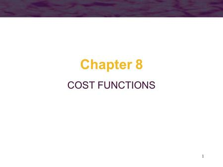 1 Chapter 8 COST FUNCTIONS. 2 Definitions of Costs It is important to differentiate between accounting cost and economic cost –the accountant's view of.
