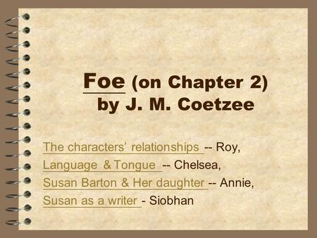 Foe (on Chapter 2) by J. M. Coetzee The characters' relationships The characters' relationships -- Roy, Language & Tongue Language & Tongue -- Chelsea,