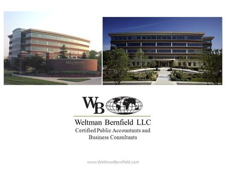 Weltman Bernfield LLC Certified Public Accountants and Business Consultants www.WeltmanBernfield.com.