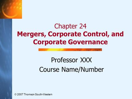 Chapter 24 <strong>Mergers</strong>, Corporate Control, <strong>and</strong> Corporate Governance