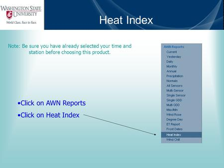 Heat Index Note: Be sure you have already selected your time and station before choosing this product. Click on AWN Reports Click on Heat Index.