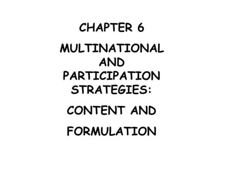 CHAPTER 6 MULTINATIONAL AND PARTICIPATION STRATEGIES: CONTENT AND FORMULATION.