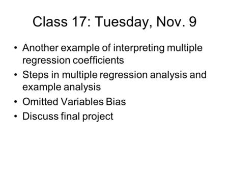 Class 17: Tuesday, Nov. 9 Another example of interpreting multiple regression coefficients Steps in multiple regression analysis and example analysis Omitted.