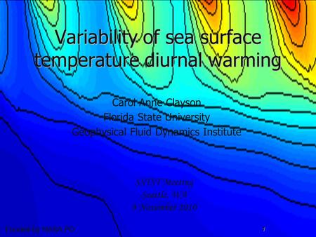 1 Variability of sea surface temperature diurnal warming Carol Anne Clayson Florida State University Geophysical Fluid Dynamics Institute SSTST Meeting.