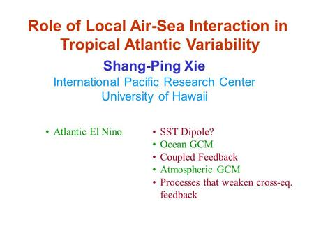 Role of Local Air-Sea Interaction in Tropical Atlantic Variability Shang-Ping Xie International Pacific Research Center University of Hawaii Atlantic El.