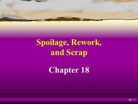 Spoilage, Rework, and Scrap