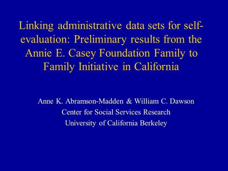 Linking administrative data sets for self- evaluation: Preliminary results from the Annie E. Casey Foundation Family to Family Initiative in California.