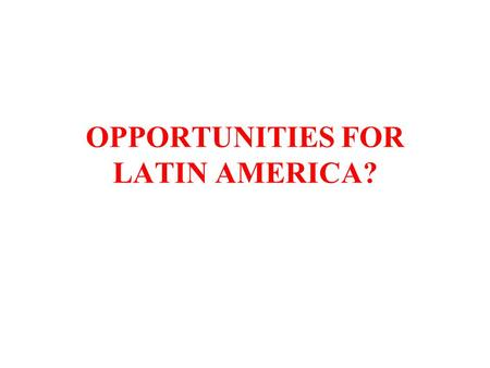 OPPORTUNITIES FOR LATIN AMERICA?. THE WAR ON TERROR U.S.-imposed rules of the game Ideological divisions: left, right, center Prevalence of democratic.