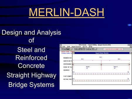 MERLIN-DASH Design and Analysis of Steel and Reinforced Concrete Straight Highway Bridge Systems.