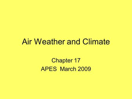 Air Weather and Climate Chapter 17 APES March 2009.