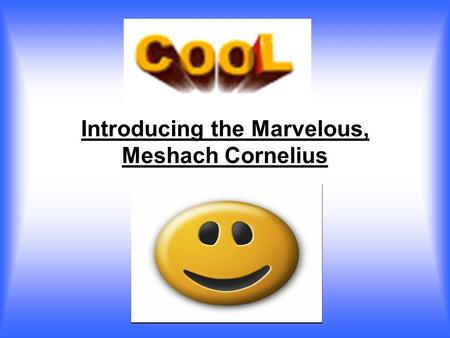 Introducing the Marvelous, Meshach Cornelius. My Special Physical Traits I have brown eyes. I have black hair. I have brown skin color. I have eagle eyes.