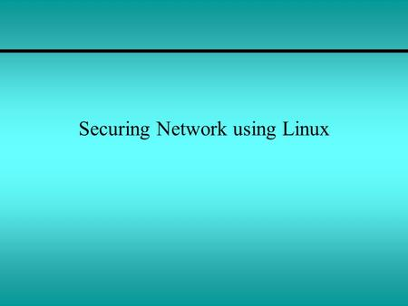 Securing Network using Linux. Lesson Outline Setting up a secure system TCP Wrapper configuration Firewalls in Linux Authentication Systems –NIS –Kerberos.