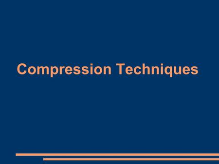 Compression Techniques. Digital Compression Concepts ● Compression techniques are used to replace a file with another that is smaller ● Decompression.