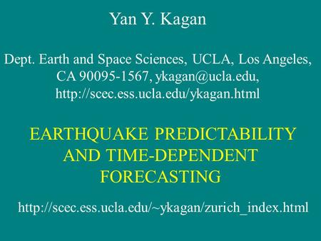 Yan Y. Kagan Dept. Earth and Space Sciences, UCLA, Los Angeles, CA 90095-1567,  EARTHQUAKE PREDICTABILITY.