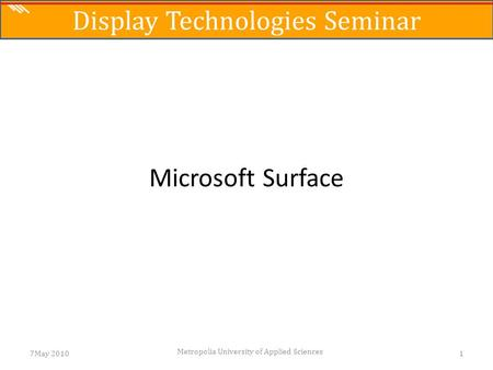 The Science of Digital Media Microsoft Surface 7May 20101 Metropolia University of Applied Sciences Display Technologies Seminar.