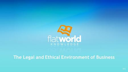 The Legal and Ethical Environment of Business 1-1.