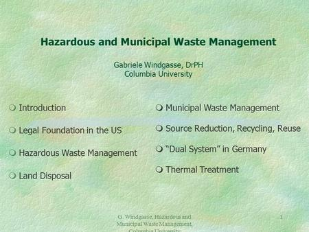 G. Windgasse, Hazardous and Municipal Waste Management, Columbia University 1 Hazardous and Municipal Waste Management Gabriele Windgasse, DrPH Columbia.