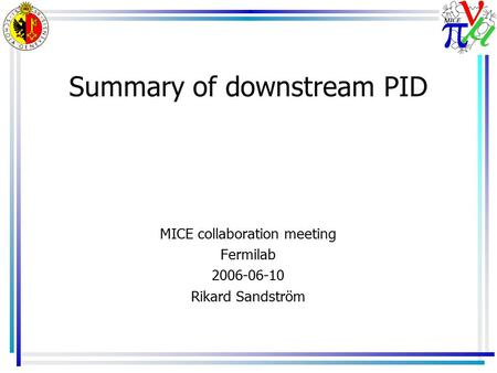 Summary of downstream PID MICE collaboration meeting Fermilab 2006-06-10 Rikard Sandström.