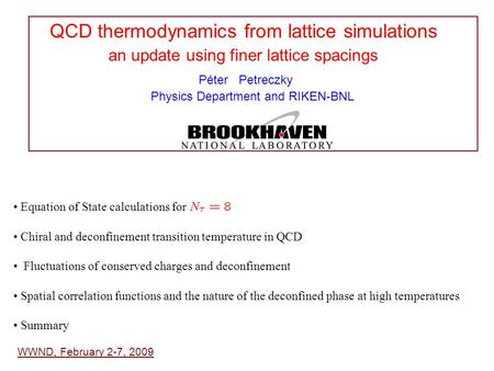 QCD thermodynamics from lattice simulations an update using finer lattice spacings Péter Petreczky Physics Department and RIKEN-BNL WWND, February 2-7,