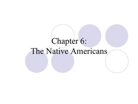 "Chapter 6: The Native Americans. Diversity ""Indian Culture"" – glosses over diversity  Language – 1500 AD, 700 distinct languages  Kinship system  Political."