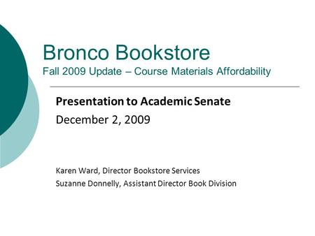 Bronco Bookstore Fall 2009 Update – Course Materials Affordability Presentation to Academic Senate December 2, 2009 Karen Ward, Director Bookstore Services.