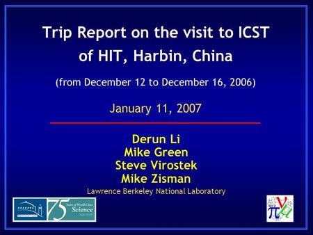 Trip Report on the visit to ICST of HIT, Harbin, China Derun Li Mike Green Steve Virostek Mike Zisman Lawrence Berkeley National Laboratory (from December.