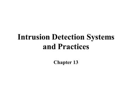 Intrusion Detection Systems and Practices Chapter 13.
